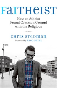 Chris Stedman Faitheist How An Atheist Found Common Ground with the Religious